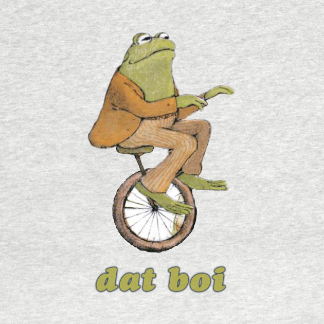 Dat boi frog and toad