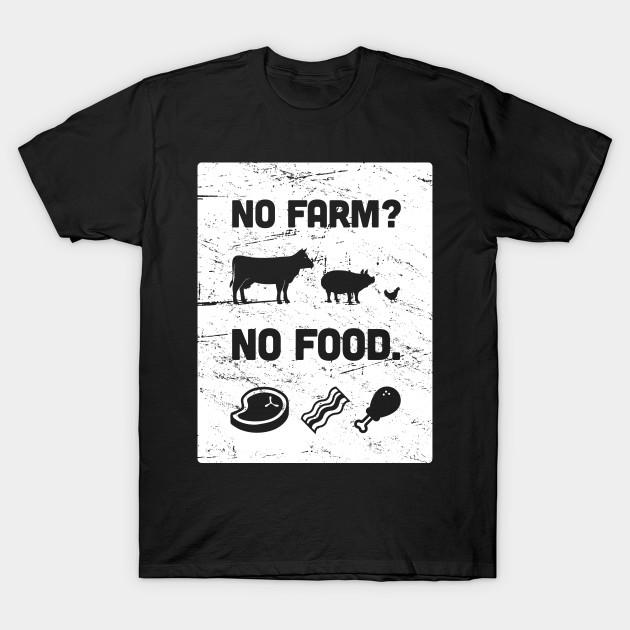 39bf0f8b57 No Farm? No Food. | Funny Farmer Design - Farmer - T-Shirt | TeePublic