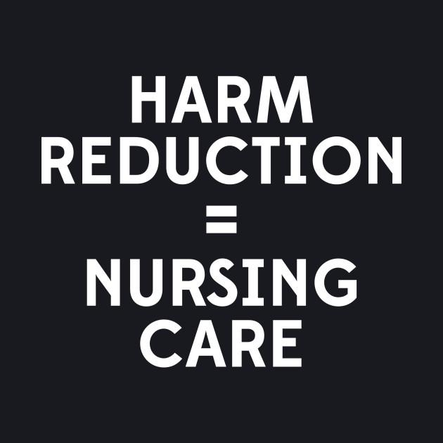 Harm Reduction = Nursing Care