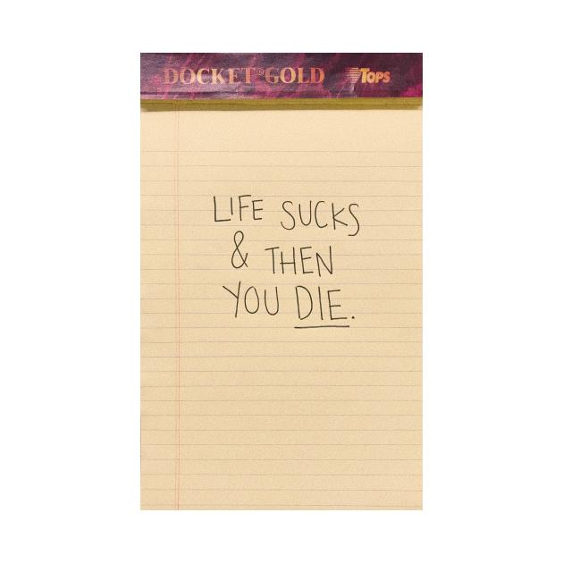 Life Sucks & Then You Die