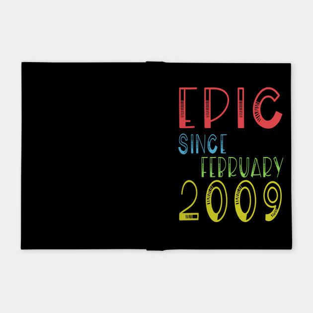 Epic Since February 2009 Shirt - Birthday 10th Gift