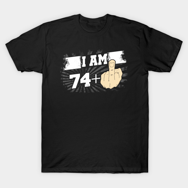 I Am 74 Plus One Middle Finger Funny 75th Birthday T Shirt
