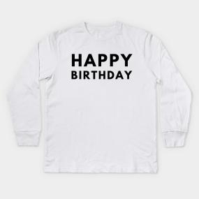 Happy Birthday Kids Long Sleeve T Shirt