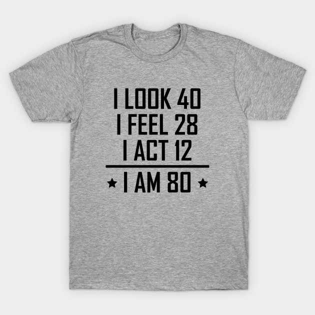 I Am 80 Funny 80th Birthday T Shirt