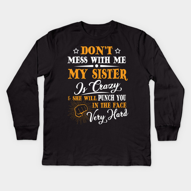 f6a706a97 Don't My Sister Crazy & She Punch Shirt - Sister - Kids Long Sleeve ...