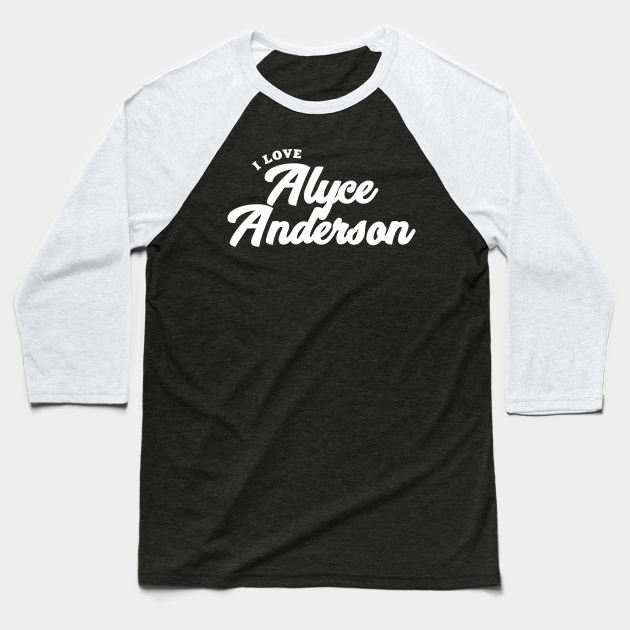 I Love Alyce Anderson Alyce Anderson Baseball T Shirt Teepublic N 'the crown,' gillian anderson explores thatcher's 'powerplay' with the queen. teepublic
