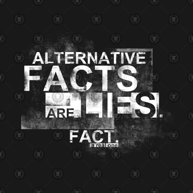 Alternative Facts are Lies. Fact.