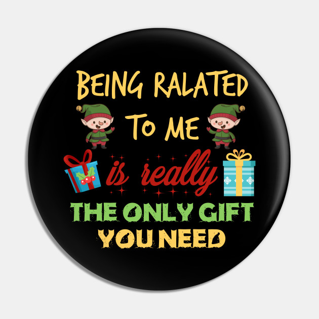 Being Related to Me Is Really The Only Gift You Need Shirt