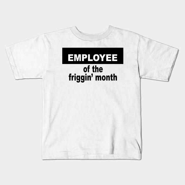 352f0e3d1 Employee of the friggin month - Funny - Kids T-Shirt | TeePublic