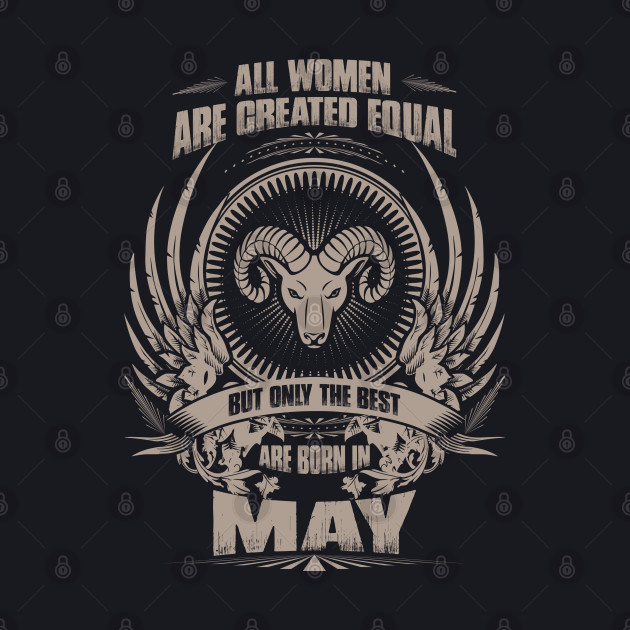 All Women are created equal, but only The best are born in May - Arise