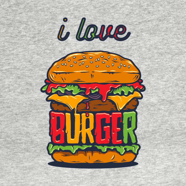 I Love Burger - Gifts For Burger Fans