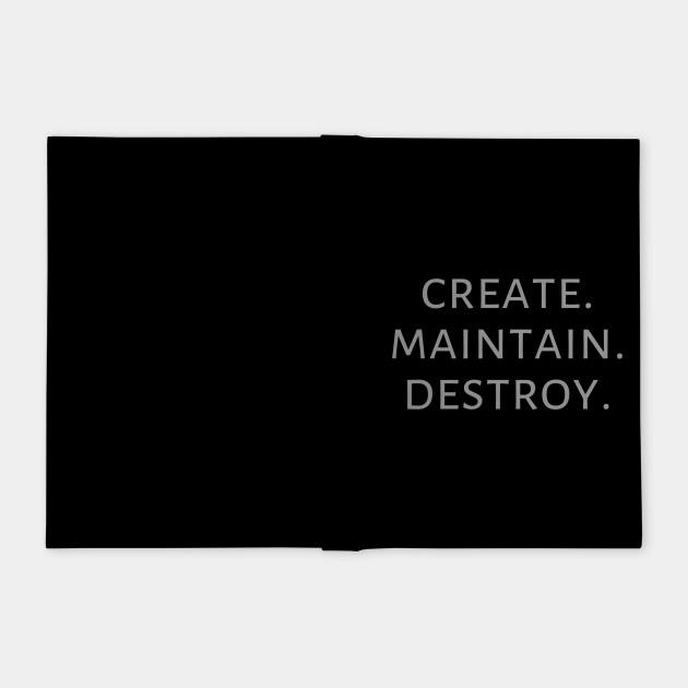 Create. Maintain. Destroy.
