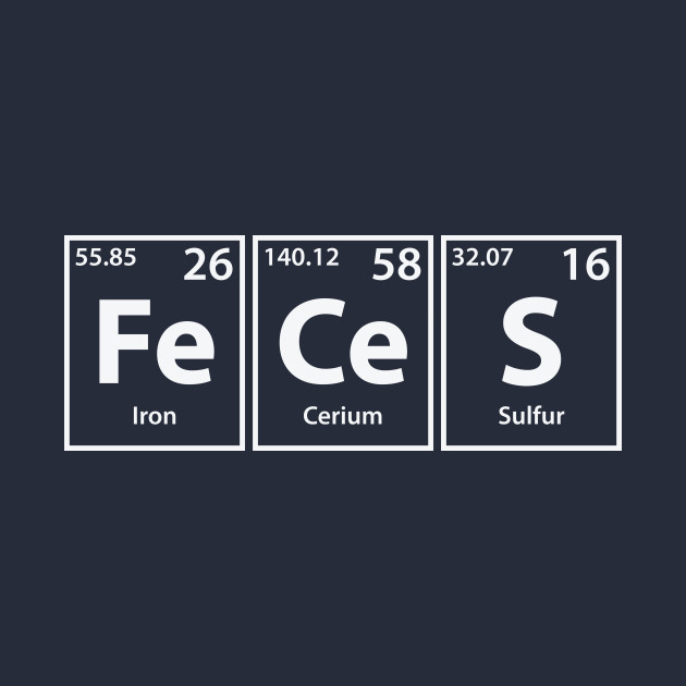 Feces (Fe-Ce-S) Periodic Elements Spelling