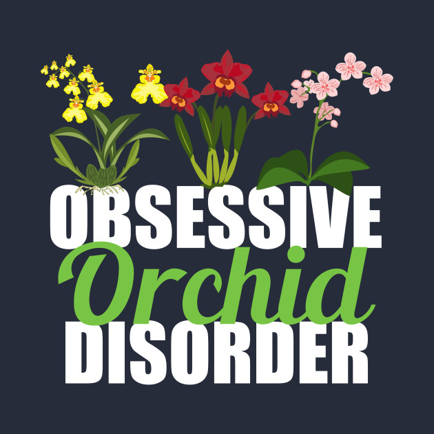 Obsessive Orchid Disorder