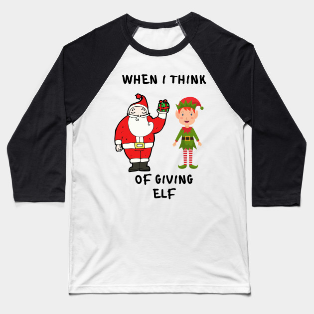 whem i think of giving elf Baseball T-Shirt