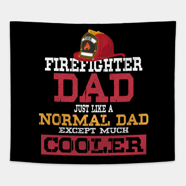 0273a11e Firefighter Dad - Just like a normal Dad except much cooler - Firefighter  Gifts for Men Tapestry