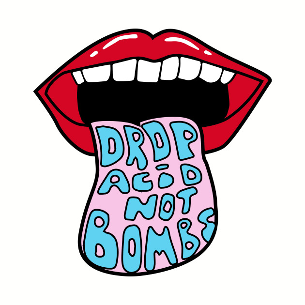 Drop Acid Not Bombs