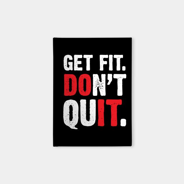 Get Fit Don't Quit Motivational