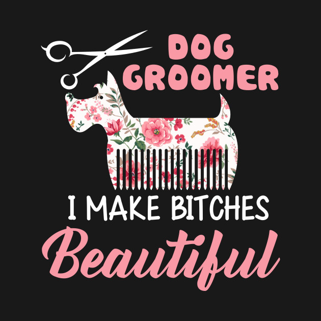 ... Floral Dog Groomer Gift Dog Pet Grooming T-shirt
