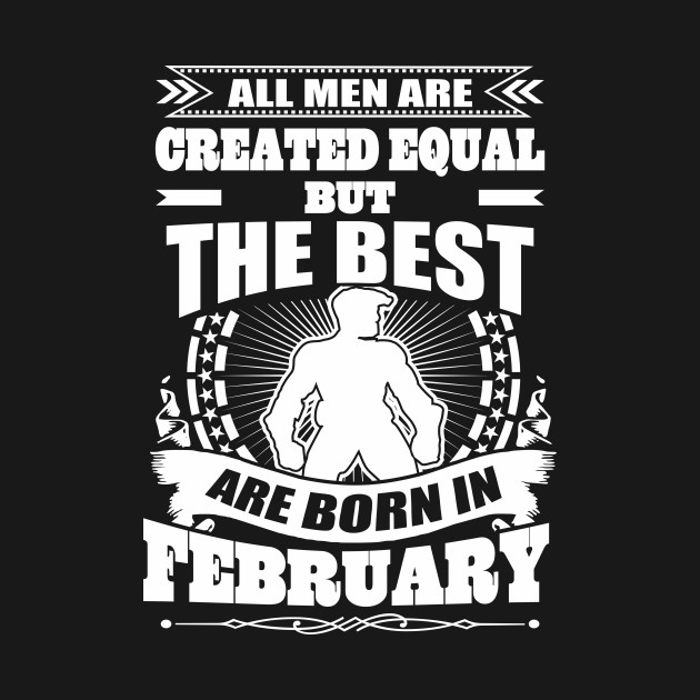 All Men Created Equal Best Born In February Tshirt