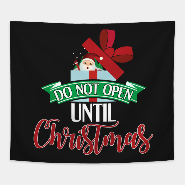 Until Christmas.Do Not Open Until Christmas Funny Holiday