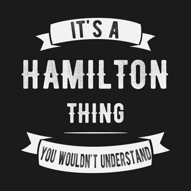 It's A Hamilton Thing You Wouldn't Understand - Funny Hamilton