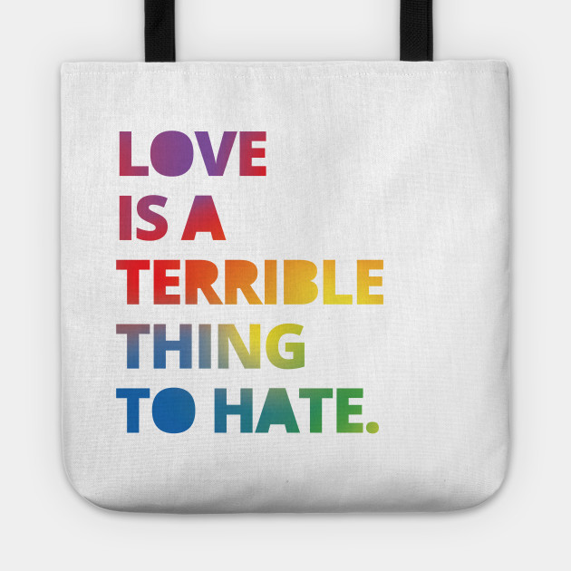 Love Is A Terrible Thing To Hate Tote