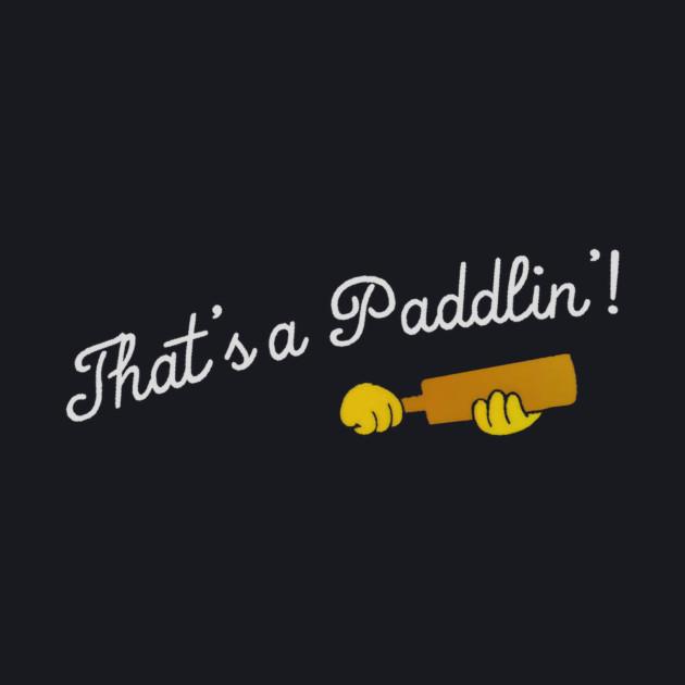 That's a Paddlin'!