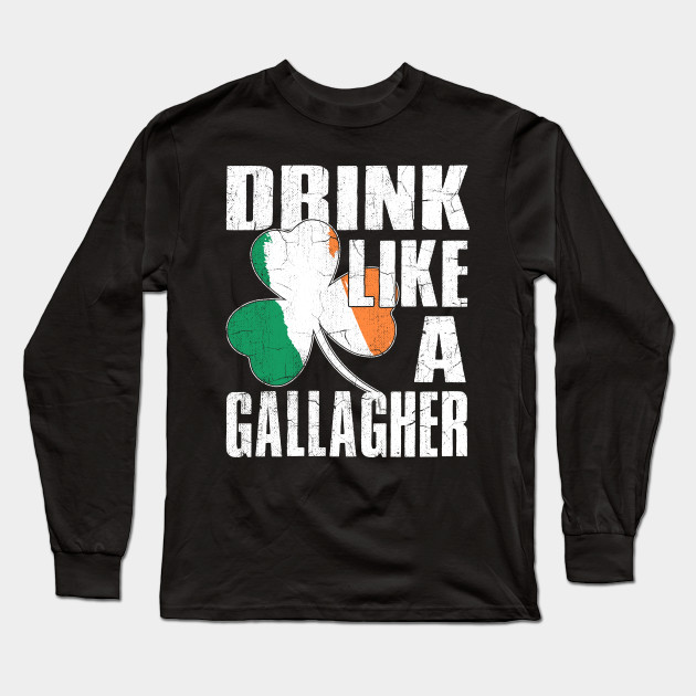 Drink Like a Gallagher St Patricks Day Irish Long Sleeve T-Shirt