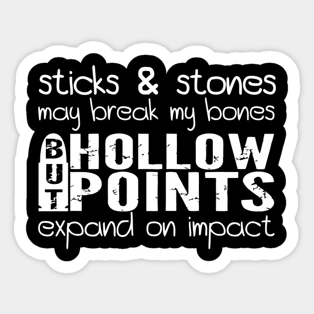 dd36e34d Sticks and Stones May Break My Bones But Hollow Point Expand On Impact  Sticker