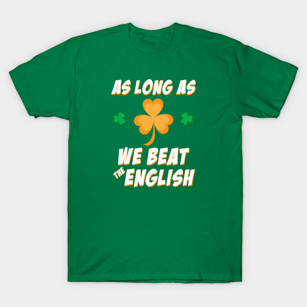 the latest 3c525 7bced Rugby Ireland As Long As We Beat The English