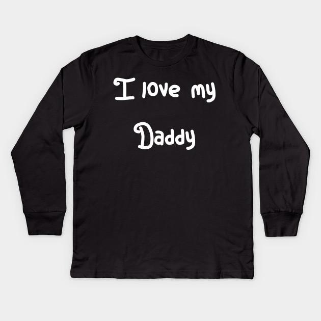 e478febfcf5b I love my Daddy - Baby Clothes - Kids Long Sleeve T-Shirt