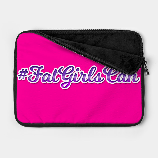 Fat Girls Can