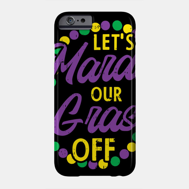 Lets Mardi Gras Off Beads Pun Funny Carnival Drinking Team Phone Case