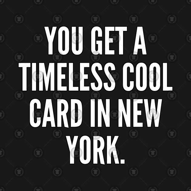 You get a timeless cool card in New York