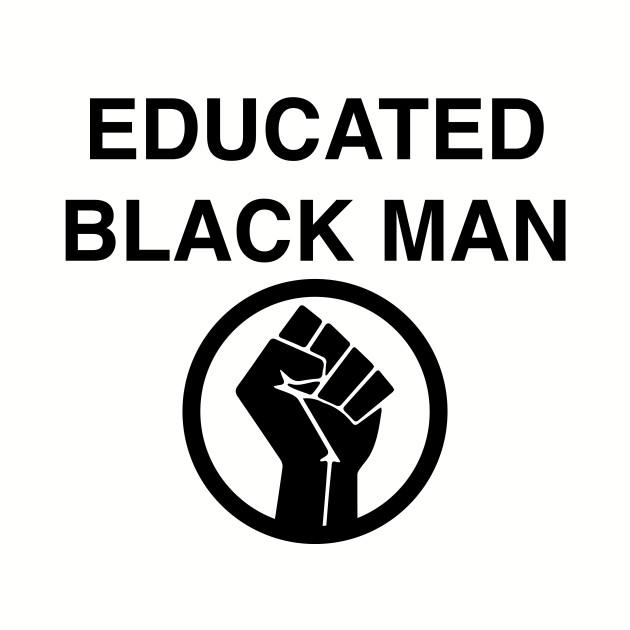 EDUCATED BLACK MAN BLACK POWER FIST