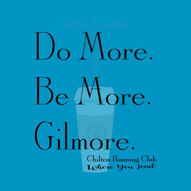 Do More. Be More. Gilmore.