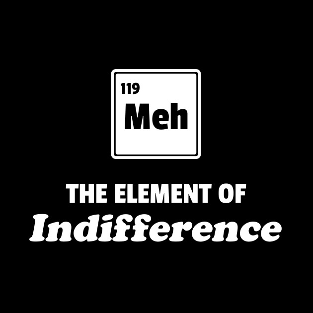 Periodic Table Meh Element of Indifference