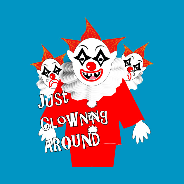 creepy scary just clowning around clown characters scary clown t