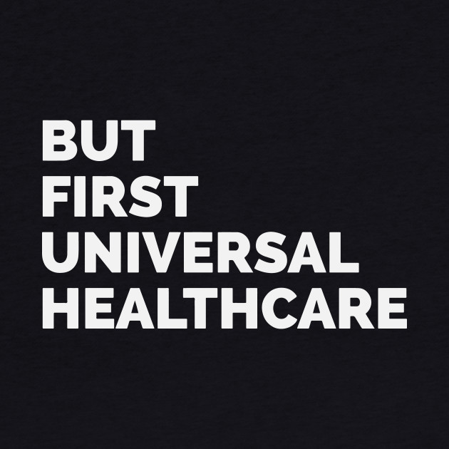 But First Universal Healthcare