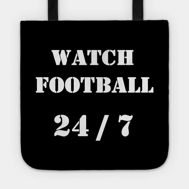 Watch Football 24 / 7 | A T-Shirt that says Watch Football 24 / 7.
