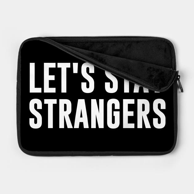 Let's Stay Strangers