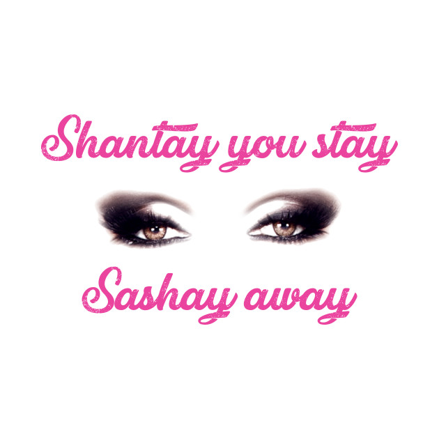 shantay you stay sashay away