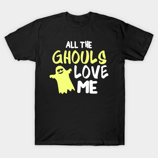 All The Ghouls Love Me | Ghost Spooky Cute T-Shirt T-Shirt-TOZ