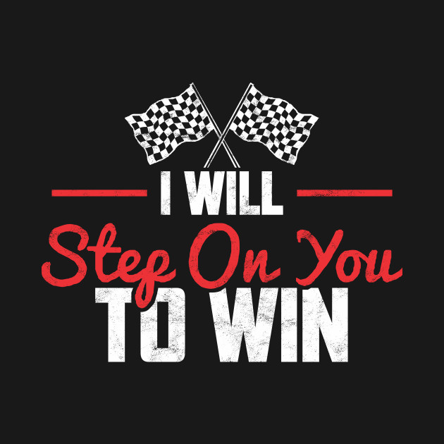 I WILL STEP ON YOU TO WIN