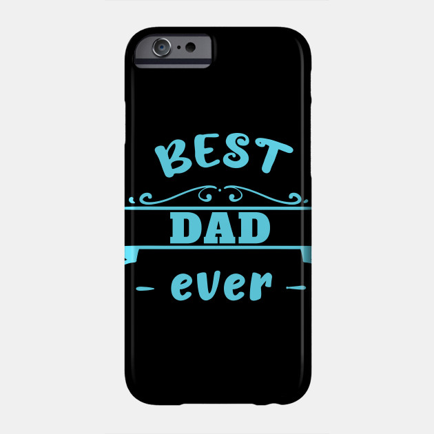 Best dad ever Father's Day Shirt Father Dad Gift Phone Case