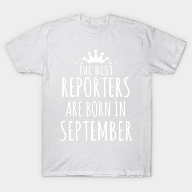 THE BEST REPORTERS ARE BORN IN SEPTEMBER T-Shirt-TJ