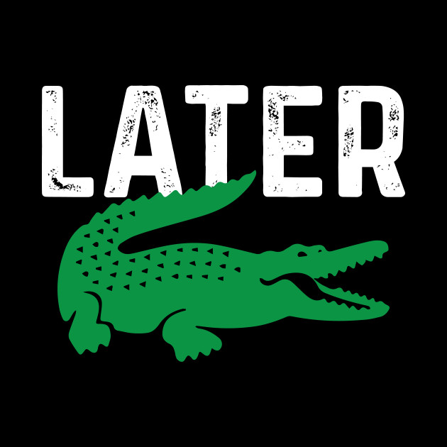 bfd85d1b451 Later Alligators Funny Gator T-shirt Gift by sayedurrahamn