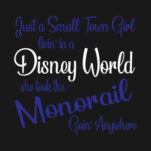 Just a Small Town Girl Livin in a Disney World t-shirts
