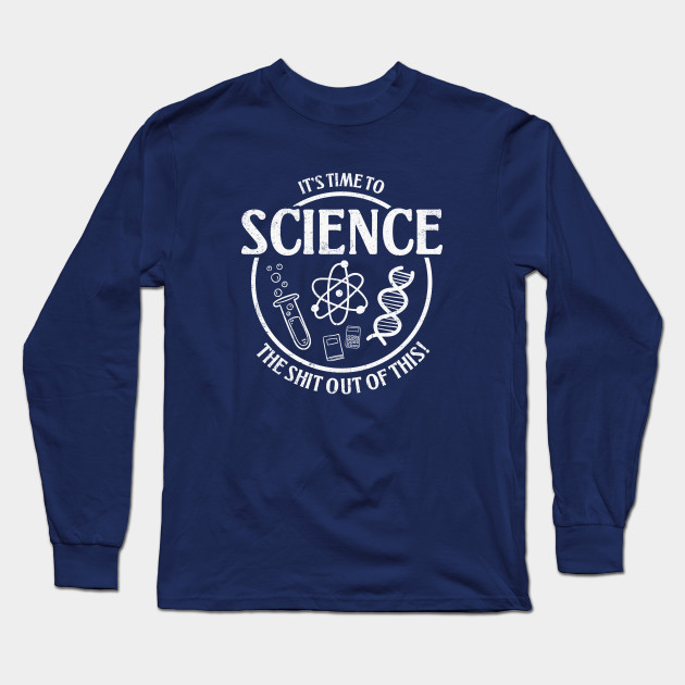 Science the shit out of this! Long Sleeve T-Shirt